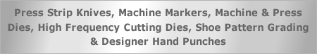 Press Strip Knives, Machine Markers, Designer Hand Punches and High frequency Cutting Dies